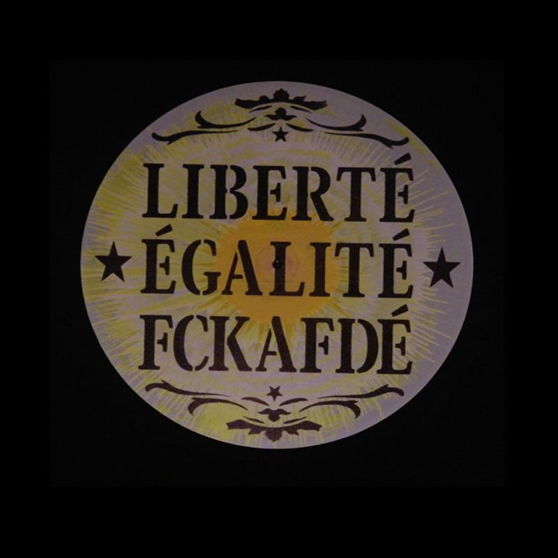 Liberte Egalite FCKAFD - Vinylpropaganda