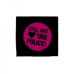 Still not loving Police – Aufnäher