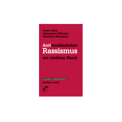 Antimuslimischer Rassismus am rechten Rand - I. Attia, A. Häusler, Y. Shooman