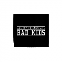 all my friends are bad kids - Aufnäher