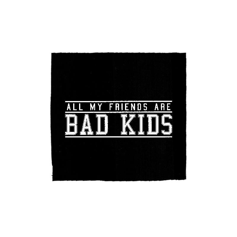 all my friends are bad kids -  Aufnäher