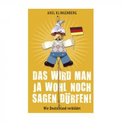 Das wird man ja wohl noch sagen dürfen! - Axel Klingenberg