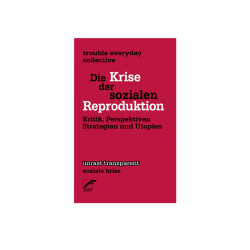 Die Krise der sozialen Reproduktion - trouble everyday collective