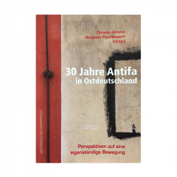 30 Jahre Antifa in Ostdeutschland - Christin Jänicke, Benjamin Paul-Siewert (Hrsg.)