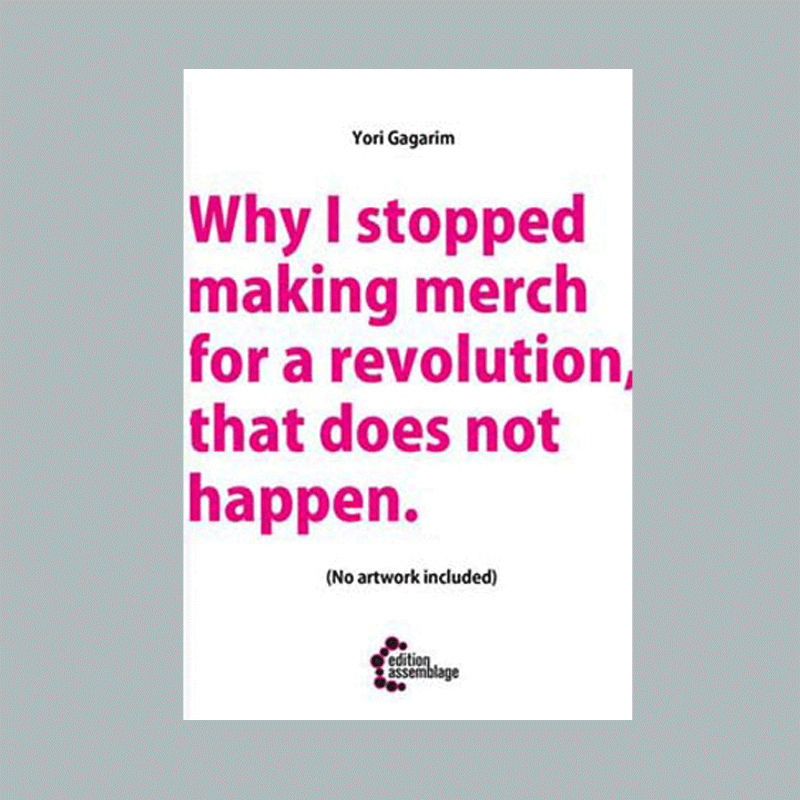 Why I Stopped Making Merch for a Revolution That Does not Happen. - Yori Gagarim
