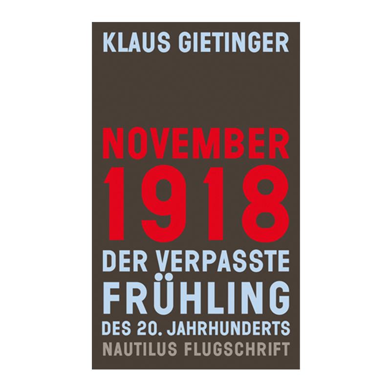 NOVEMBER 1918 – Der verpasste Frühling des 20. Jahrhunderts - K. Gietinger