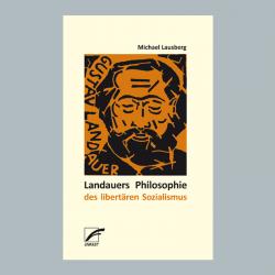 Landauers Philosophie des libertären Sozialismus - Michael Lausberg