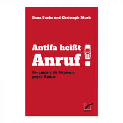 Antifa heißt Anruf! - D.Fuchs, C. Muck Unrast Verlag