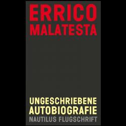 Errico Malatesta (Hg.) - Ungeschriebene Autobiografie