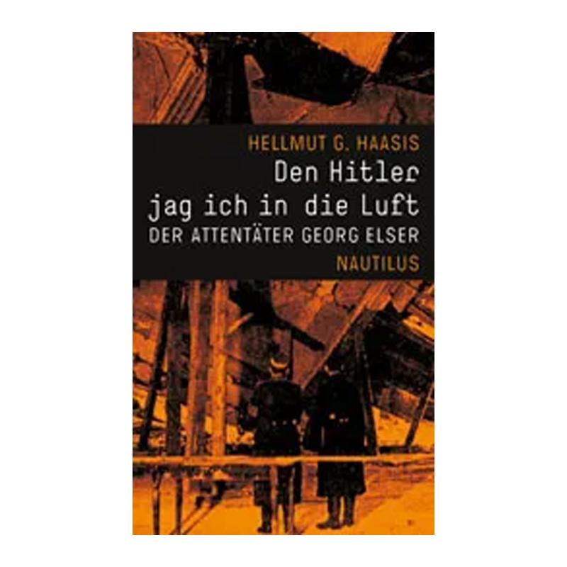 »Den Hitler jag ich in die Luft« - Hellmut G. Haasis