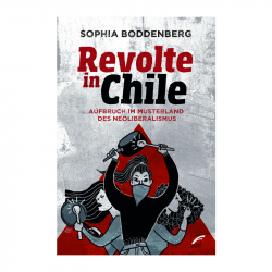 Revolte in Chile, Sophia Boddenberg - Unrast Verlag