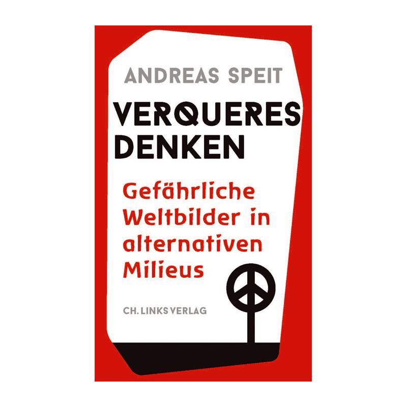 Verqueres Denken, Andreas Speit - Ch.Links Verlag