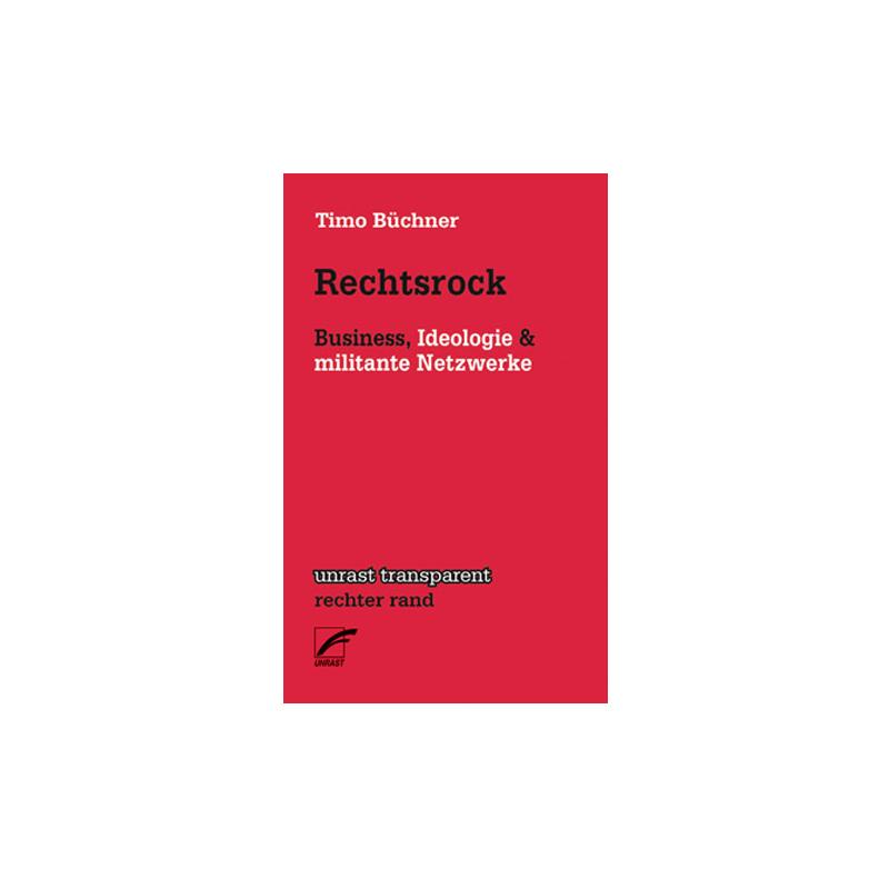 Rechtsrock - Business, Ideologie & militante Netzwerke,  Timo Büchner - Unrast Verlag